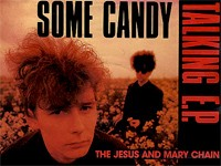 The Jesus And Mary Chain – Some Candy Talking