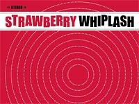 Strawberry Whiplash – You Make Me Shine